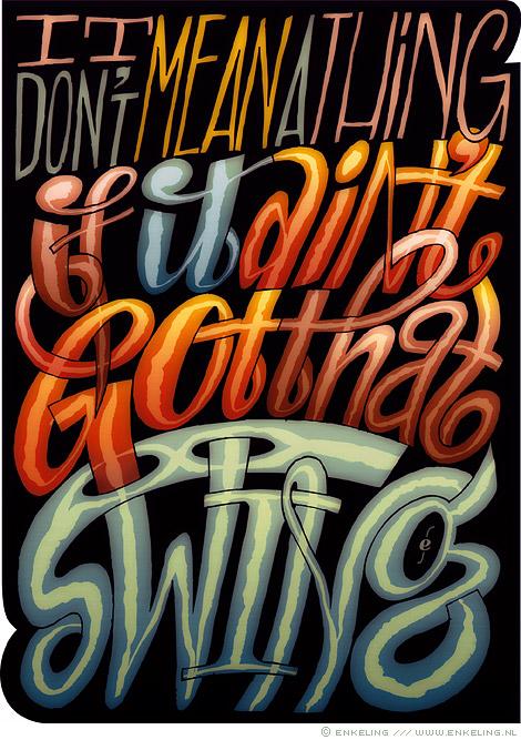 it, don't, mean, a, thing, if, it, aint, got, that, swin, Duke, Ellington, quote, typography, lettering, schwing, Enkeling, 2013